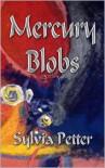 Mercury Blobs - Sylvia Petter