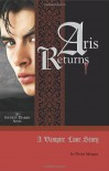 Aris Returns: A Vampire Love Story: An Infinity Diaries Novel - Devin Morgan