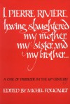 I, Pierre Rivière, having slaughtered my mother, my sister, and my brother...: A Case of Parricide in the 19th Century - Michel Foucault, Frank Jellinek