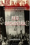 Red Orchestra: The Story of the Berlin Underground and the Circle of Friends Who Resisted Hitler - Anne  Nelson