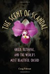 The Scent of Scandal: Greed, Betrayal, and the World's Most Beautiful Orchid - Craig Pittman, Raymond Arsenault, Gary R. Mormino
