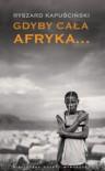 Gdyby cała Afryka... - Ryszard Kapuścinski