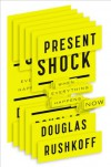 Present Shock: When Everything Happens Now - Douglas Rushkoff