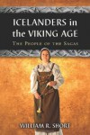 Icelanders in the Viking Age: The People of the Sagas - William R. Short