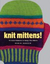 Knit Mittens!: 15 Cool Patterns to Keep You Warm - Robin Hansen