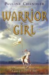Warrior Girl: A Novel of Joan of Arc - Pauline Chandler