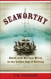 Seaworthy: Adrift with William Willis in the Golden Age of Rafting - T.R. Pearson