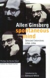 Spontaneous Mind: Selected Interviews 1958-1996 - Allen Ginsberg, David Carter, Edmund White