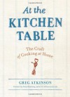At the Kitchen Table: The Craft of Cooking at Home - Greg Atkinson