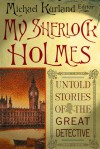 My Sherlock Holmes: Untold Stories of the Great Detective - Michael Kurland, Richard A. Lupoff, Michael Mallory, George Alec Effinger, Barbara Hambly, Mel Gilden, Norman Schreiber, Gary Lovisi, Gerard Dole, Linda Robertson, Cara Black, Peter Tremayne, C.D. Ewing