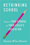 Rethinking School: How to Take Charge of Your Child's Education - Susan Wise Bauer