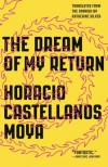 The Dream of My Return - Horacio Castellanos Moya