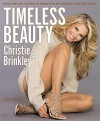 Timeless Beauty: Over 100 Tips, Secrets, and Shortcuts to Looking Great - Christie Brinkley