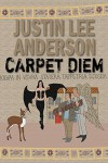 Carpet Diem: Or...How to Save the World by Accident - Justin Lee Anderson