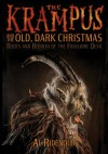 The Krampus and the Old, Dark Christmas: Roots and Rebirth of the Folkloric Devil - Al Ridenour, Sean Tejaratchi