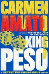 King Peso: An Emilia Cruz Novel - Carmen Amato