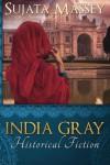 India Gray: Historical Fiction - Sujata Massey
