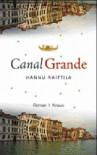 Canal Grande: Roman - Hannu Raittila