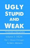 Ugly, Stupid and Weak - The Benefits of Being Bullied: Volume 3 Weak: Part 1: Mason Flannigan - Mark Marinaccio