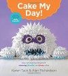 Cake My Day!: Easy, Eye-Popping Designs for Stunning, Fanciful, and Funny Cakes - Karen Tack, Alan Richardson