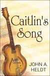 Caitlin's Song - John A. Heldt