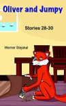 Oliver and Jumpy, Stories 28-30  (Oliver and Jumpy, the Cat Series, Book 10): Bedtime stories with a cat and a kangaroo - Werner Stejskal