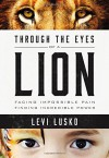 Through the Eyes of a Lion: Facing Impossible Pain, Finding Incredible Power - Levi Lusko, Steven Furtick, Steven Furtick