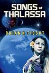 Songs of Thalassa - Brian N. Tissot