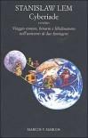 Cyberiade: ovvero viaggio comico, binario e libidinatorio nell'universo di due fantageni - Stanisław Lem, Riccardo Valla