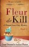 Fleur De Kill (Frosted Love Mysteries) (Volume 2) - Carol Durand, Summer Prescott