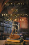The Taxidermist's Daughter: A Novel - Kate Mosse