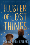 The Luster of Lost Things - Sophie Chen Keller