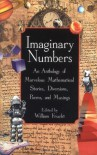 Imaginary Numbers: An Anthology of Marvelous Mathematical Stories, Diversions, Poems, and Musings - William Frucht