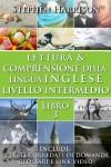 Lettura e Comprensione della Lingua Inglese-Livello Intermedio - Libro 3 - Stephen Harrison