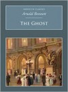 The Ghost: A Fantasia on Modern Themes - Arnold Bennett