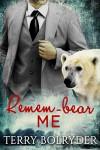 Remem-bear Me (Polar Heat Book 4) - Terry Bolryder