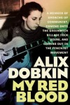 My Red Blood: A Memoir of Growing Up Communist, Coming Onto the Greenwich Village Folk Scene, and Coming Out in the Feminist Movement - Alix Dobkin