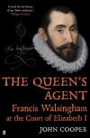 The Queen's Agent: Francis Walsingham at the Court of Elizabeth I - John Cooper