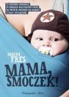 Mama, smoczek! - Magda Fres
