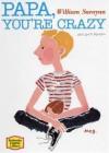 Papa You're Crazy - William Saroyan