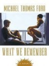What We Remember - Michael Thomas Ford