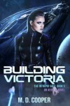 Building Victoria: An Aeon 14 Novel (The Intrepid Saga) (Volume 3) - Alexandar Altman; R M F Brown; Dominic Brown; Gavin Bryce; A D Cooper; O K David; Alex Pearl ...