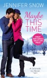 Maybe This Time - Jennifer Snow