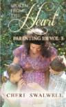 Spoken from the Heart: Parenting 101 Vol. 3 - Cheri Swalwell