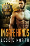 In Safe Hands (The Safe House Series Book 1) - Leslie North