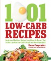 1,001 Low-Carb Recipes: Hundreds of Delicious Recipes from Dinner to Dessert That Let You Live Your Low-Carb Lifestyle and Never Look Back - Dana Carpender