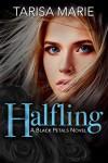 Halfling (Black Petals Book 1) - Tarisa Marie