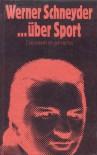 ...über Sport. Dabeisein ist gar nichts - Werner Schneyder