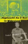 Abgetaucht! Als U-Boot im Widerstand - Eugen Herman-Friede