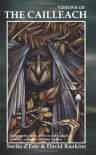 Visions of the Cailleach: The Myths, Stories and History of the British / Celtic Earth Shaping Crone Goddess of Winter - Sorita D'este, David Rankine